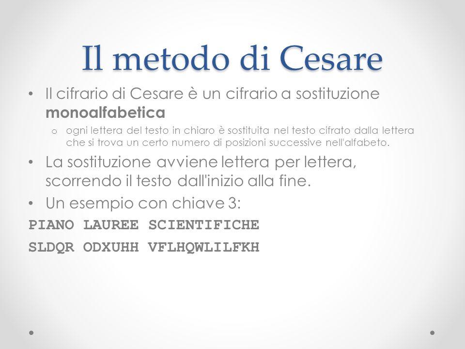 Il metodo di Cesare Il cifrario di Cesare è un cifrario a sostituzione monoalfabetica.