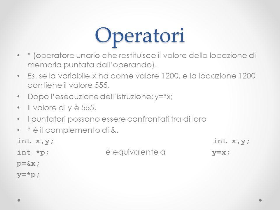 Operatori * (operatore unario che restituisce il valore della locazione di memoria puntata dall'operando).
