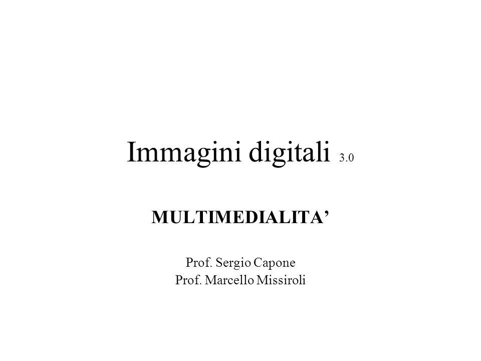 MULTIMEDIALITA' Prof. Sergio Capone Prof. Marcello Missiroli