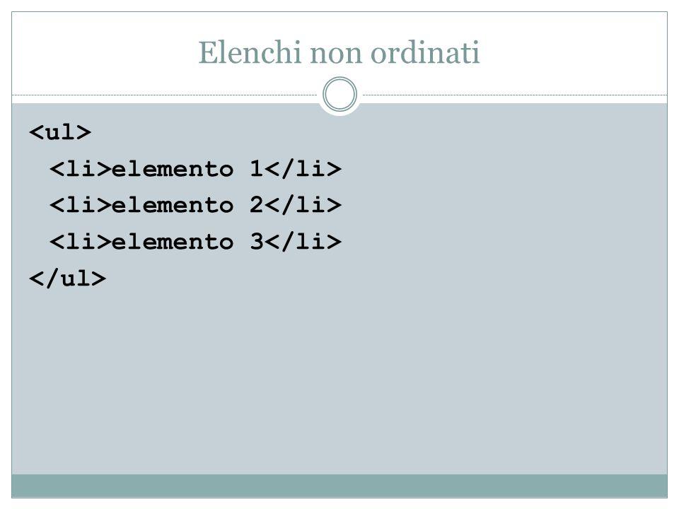 Elenchi non ordinati <ul> <li>elemento 1</li>