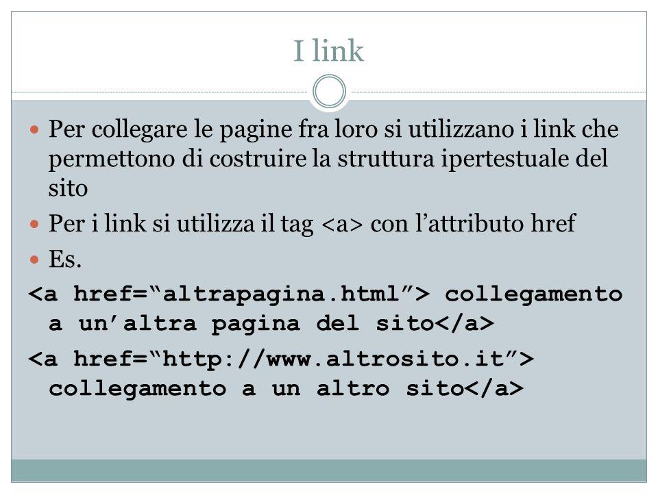 I link Per collegare le pagine fra loro si utilizzano i link che permettono di costruire la struttura ipertestuale del sito.
