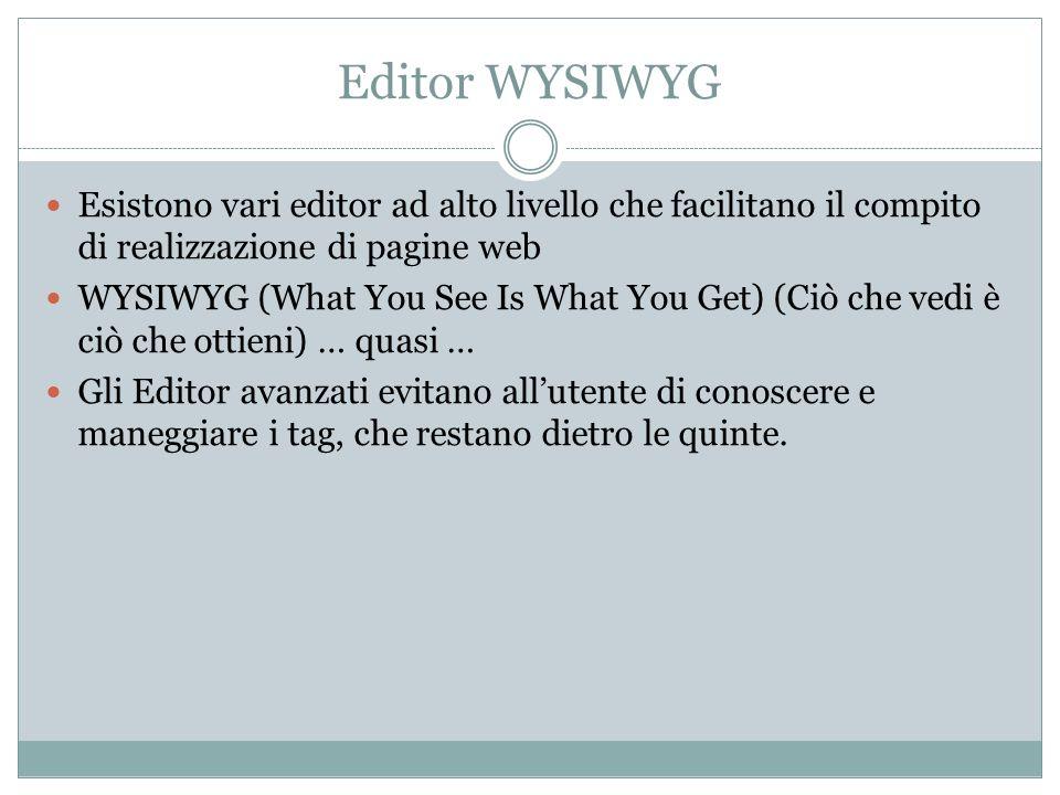 Editor WYSIWYG Esistono vari editor ad alto livello che facilitano il compito di realizzazione di pagine web.