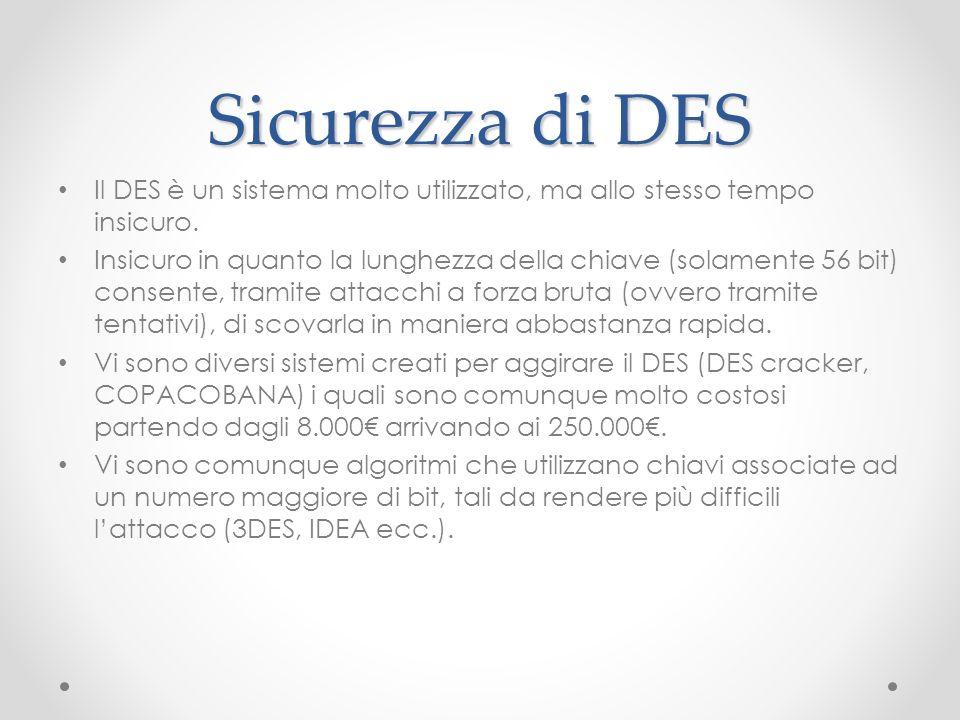 Sicurezza di DES Il DES è un sistema molto utilizzato, ma allo stesso tempo insicuro.