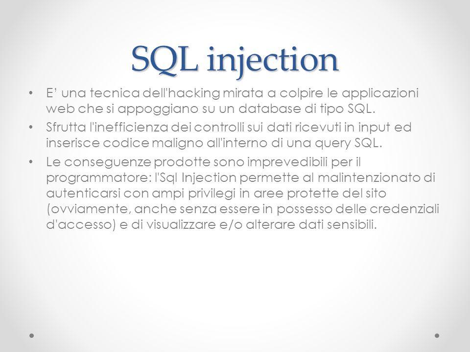 SQL injection E' una tecnica dell hacking mirata a colpire le applicazioni web che si appoggiano su un database di tipo SQL.