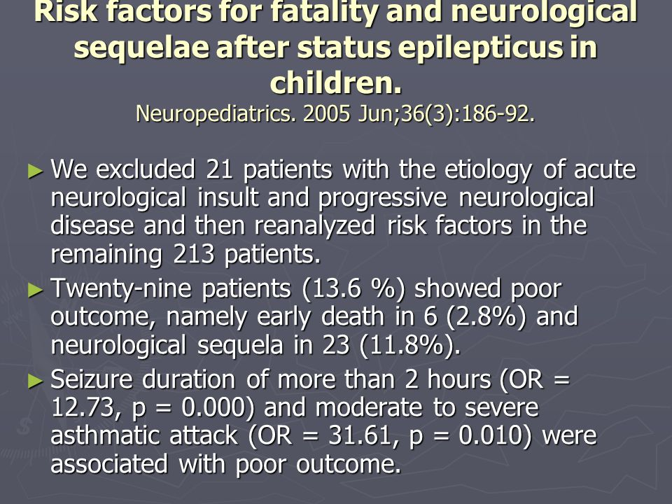 Risk factors for fatality and neurological sequelae after status epilepticus in children. Neuropediatrics. 2005 Jun;36(3):186-92.