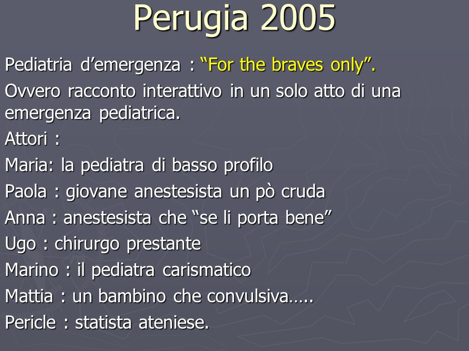 Perugia 2005 Pediatria d'emergenza : For the braves only .
