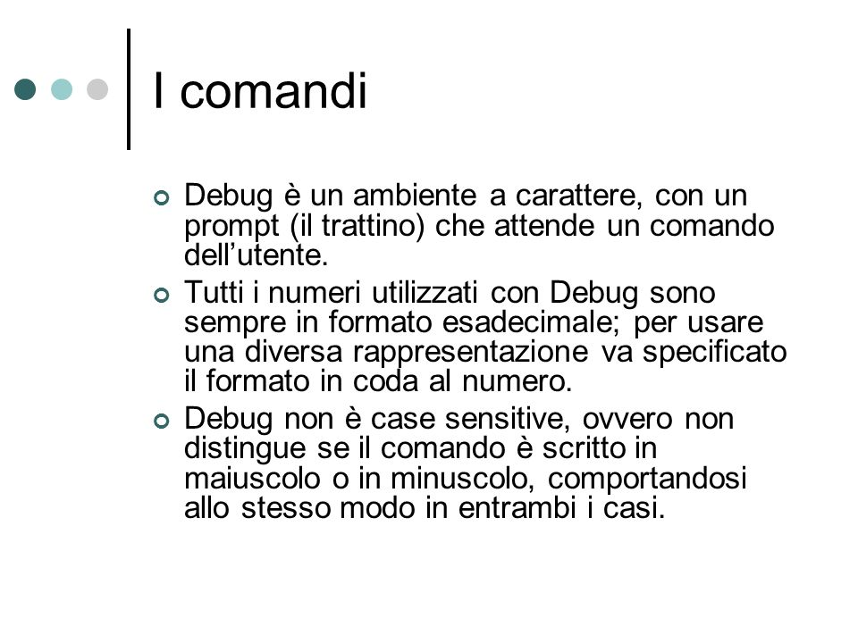 I comandi Debug è un ambiente a carattere, con un prompt (il trattino) che attende un comando dell'utente.