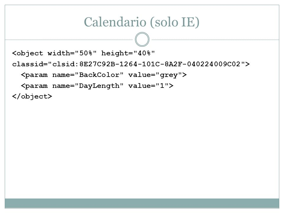 Calendario (solo IE) <object width= 50% height= 40%