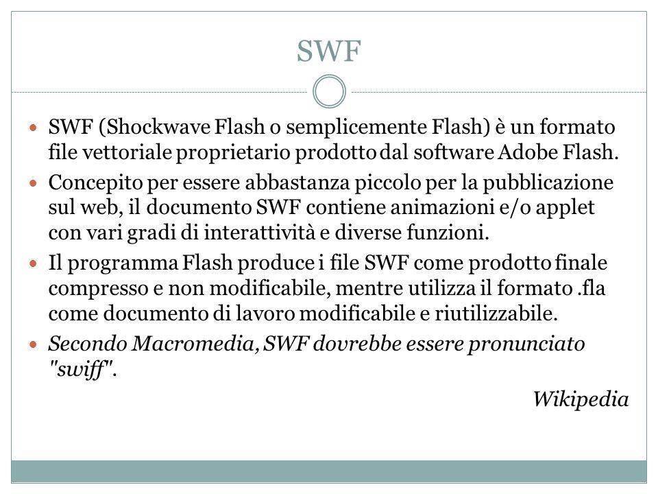 SWFSWF (Shockwave Flash o semplicemente Flash) è un formato file vettoriale proprietario prodotto dal software Adobe Flash.