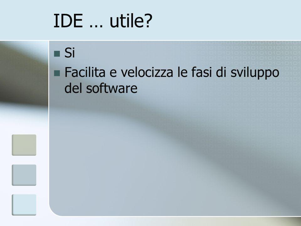 IDE … utile Si Facilita e velocizza le fasi di sviluppo del software