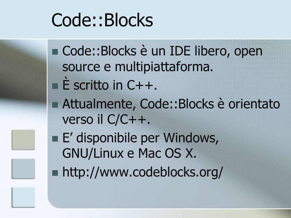 Code::BlocksCode::Blocks è un IDE libero, open source e multipiattaforma. È scritto in C++. Attualmente, Code::Blocks è orientato verso il C/C++.