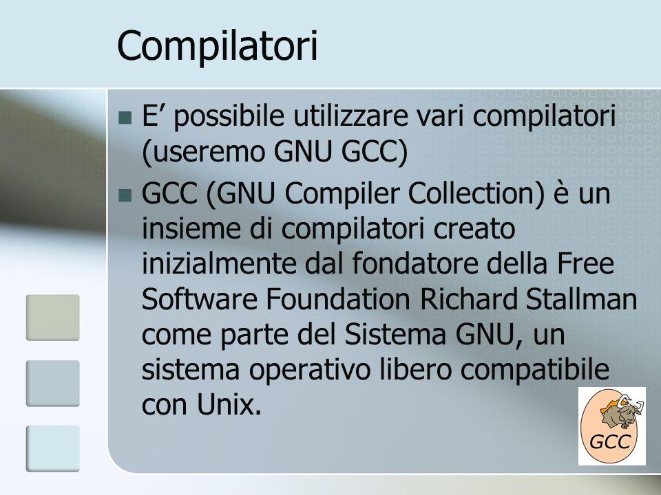 Compilatori E' possibile utilizzare vari compilatori (useremo GNU GCC)