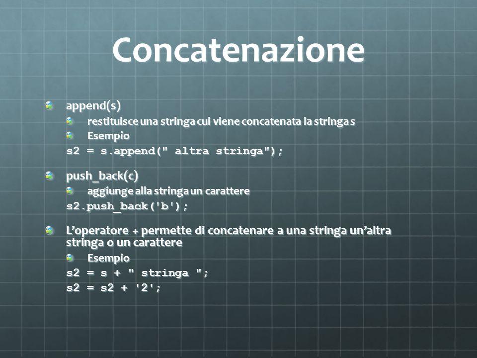 Concatenazione append(s) push_back(c)