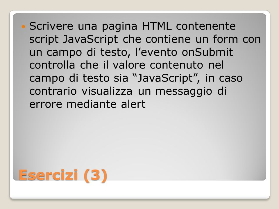 Scrivere una pagina HTML contenente script JavaScript che contiene un form con un campo di testo, l'evento onSubmit controlla che il valore contenuto nel campo di testo sia JavaScript , in caso contrario visualizza un messaggio di errore mediante alert