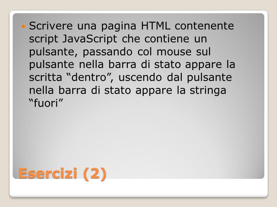 Scrivere una pagina HTML contenente script JavaScript che contiene un pulsante, passando col mouse sul pulsante nella barra di stato appare la scritta dentro , uscendo dal pulsante nella barra di stato appare la stringa fuori
