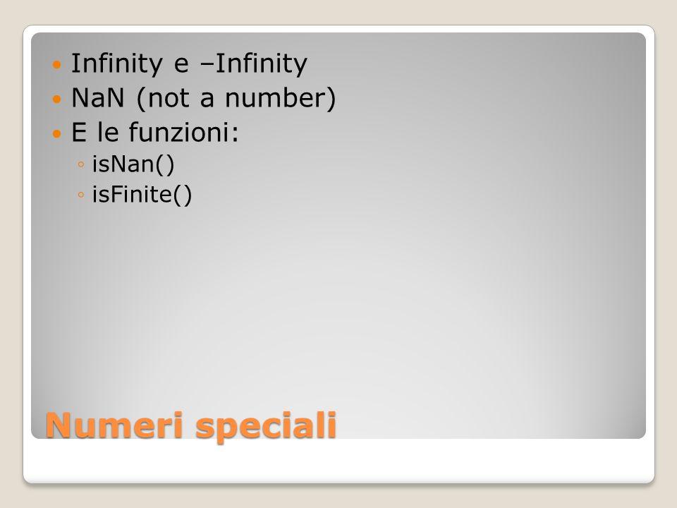 Numeri speciali Infinity e –Infinity NaN (not a number) E le funzioni: