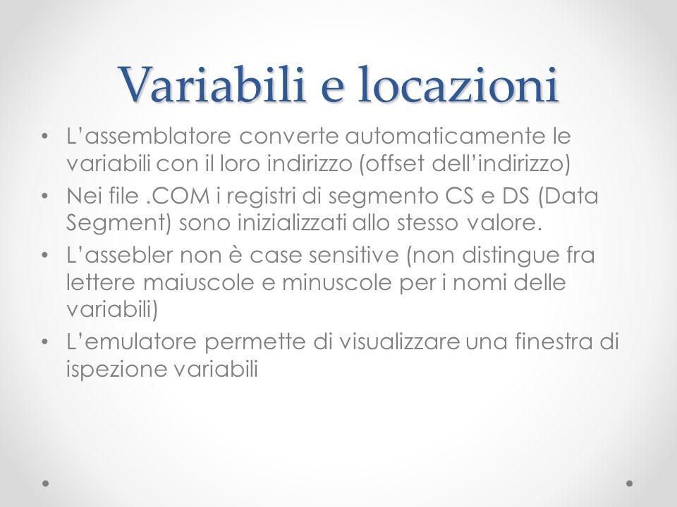 Variabili e locazioni L'assemblatore converte automaticamente le variabili con il loro indirizzo (offset dell'indirizzo)