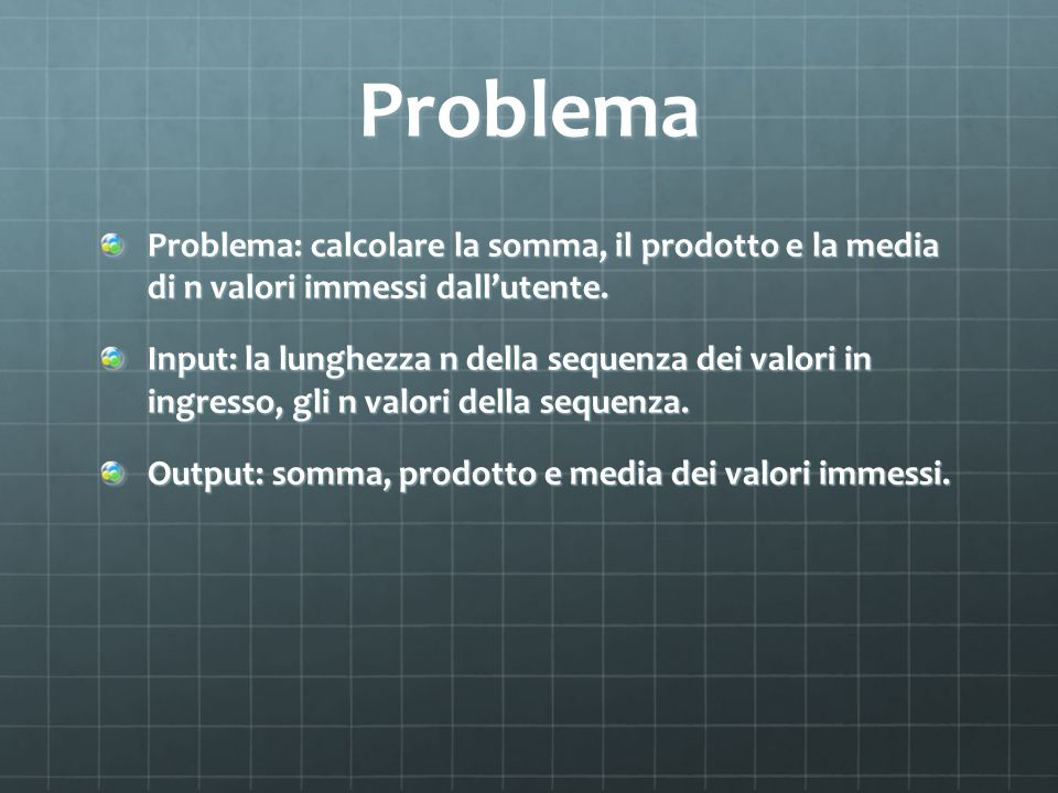 Problema Problema: calcolare la somma, il prodotto e la media di n valori immessi dall'utente.