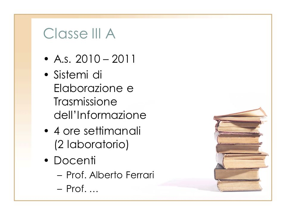 Classe III A A.s. 2010 – 2011. Sistemi di Elaborazione e Trasmissione dell'Informazione. 4 ore settimanali (2 laboratorio)