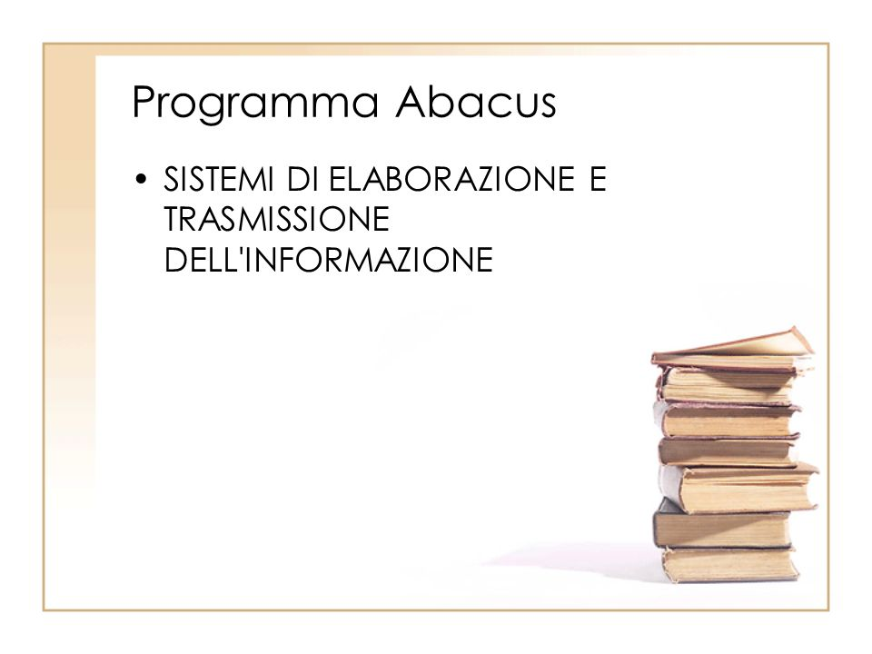 Programma Abacus SISTEMI DI ELABORAZIONE E TRASMISSIONE DELL INFORMAZIONE