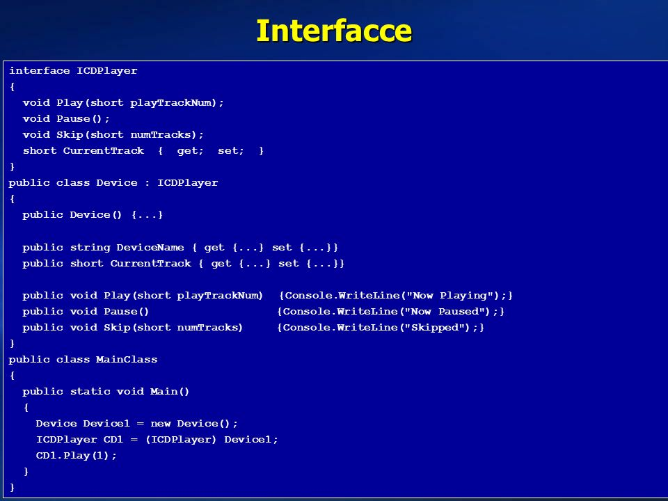 Interfacce interface ICDPlayer { void Play(short playTrackNum);