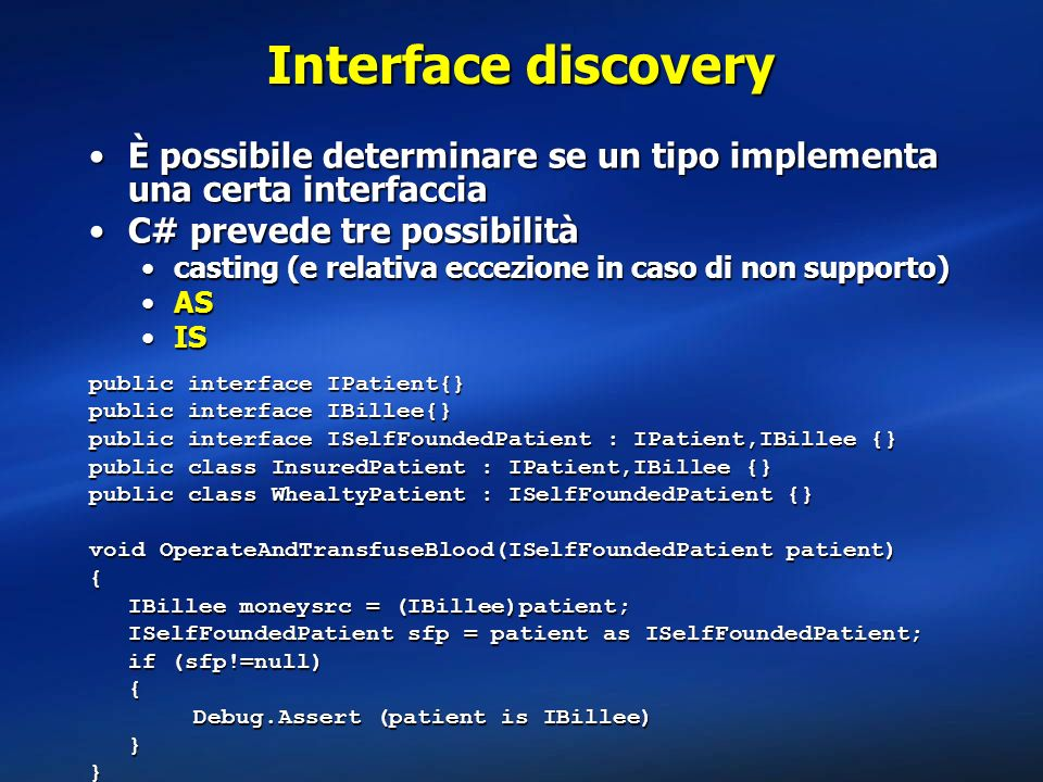 Interface discovery È possibile determinare se un tipo implementa una certa interfaccia. C# prevede tre possibilità.