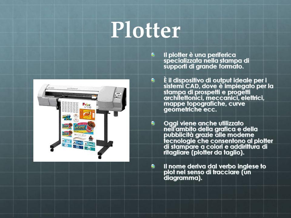Plotter Il plotter è una periferica specializzata nella stampa di supporti di grande formato.