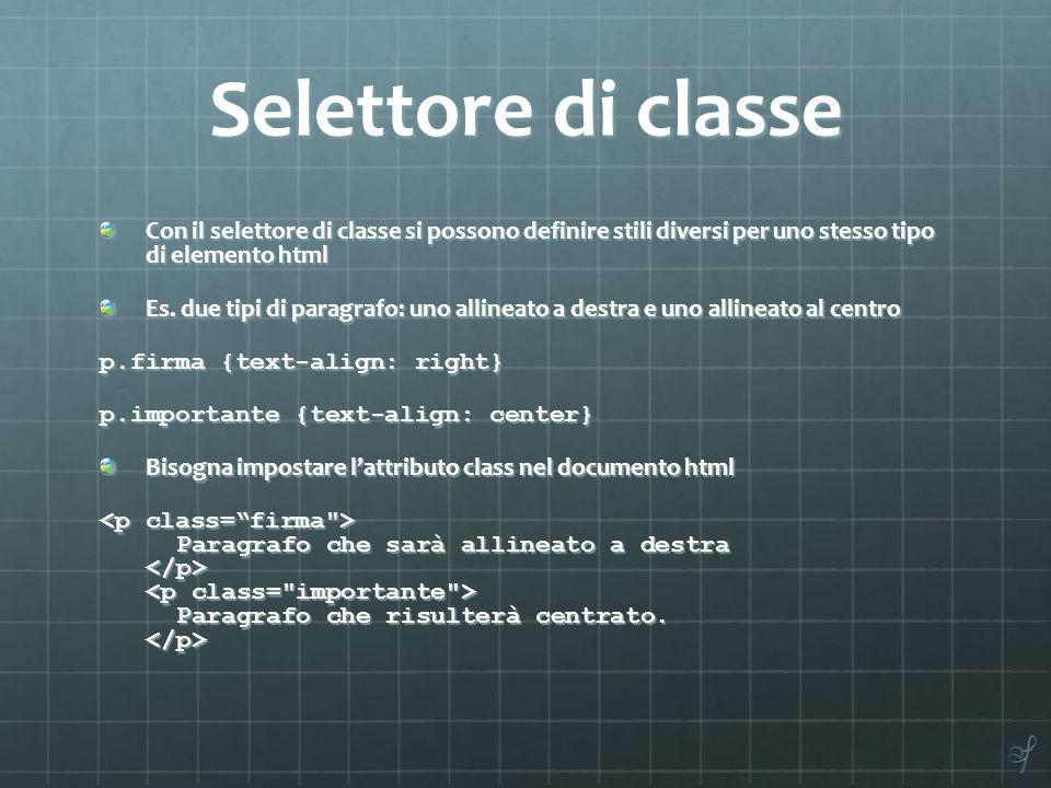 Selettore di classe Con il selettore di classe si possono definire stili diversi per uno stesso tipo di elemento html.