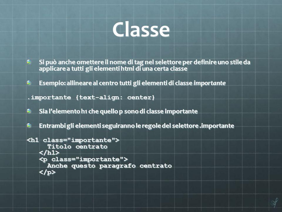 Classe Si può anche omettere il nome di tag nel selettore per definire uno stile da applicare a tutti gli elementi html di una certa classe.