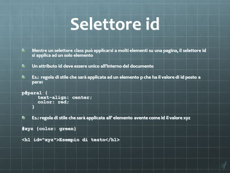 Selettore id Mentre un selettore class può applicarsi a molti elementi su una pagina, il selettore id si applica ad un solo elemento.