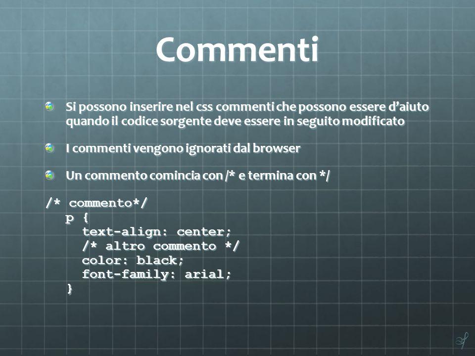 Commenti Si possono inserire nel css commenti che possono essere d'aiuto quando il codice sorgente deve essere in seguito modificato.