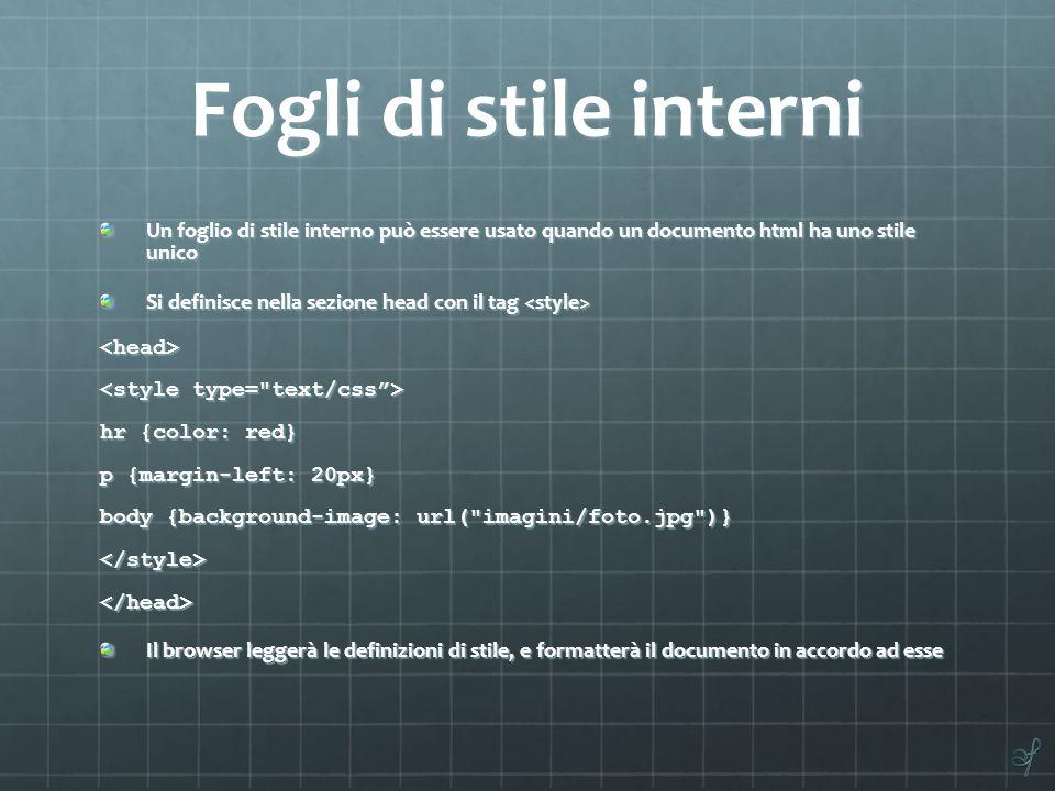 Fogli di stile interni Un foglio di stile interno può essere usato quando un documento html ha uno stile unico.