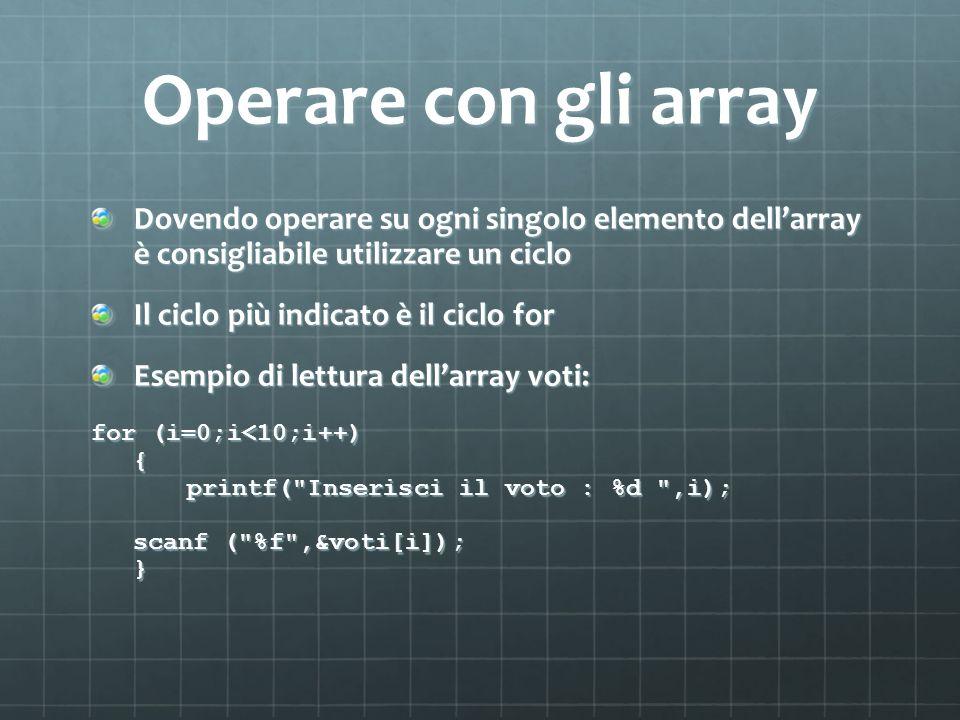 Operare con gli array Dovendo operare su ogni singolo elemento dell'array è consigliabile utilizzare un ciclo.