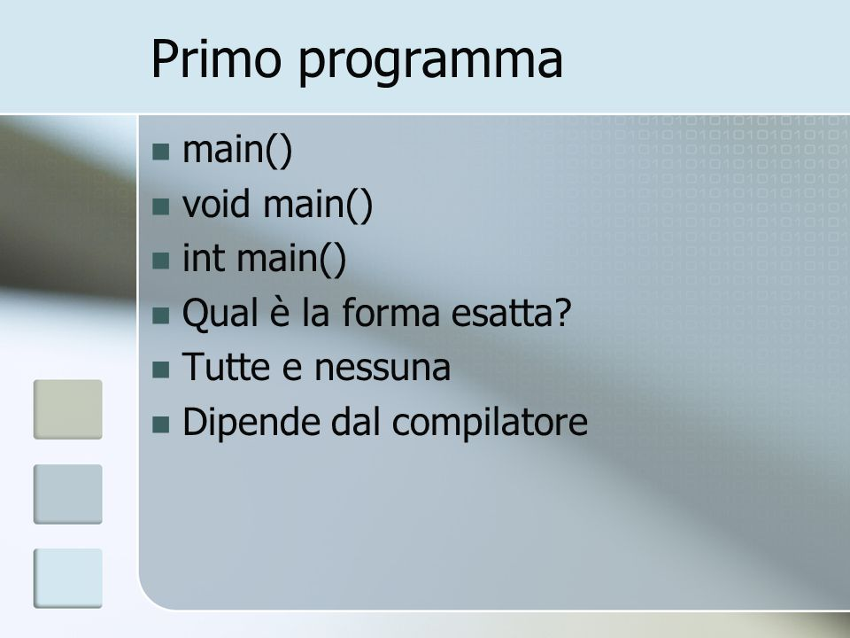 Primo programma main() void main() int main() Qual è la forma esatta