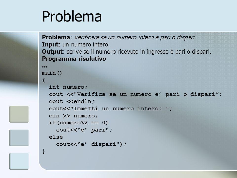 Problema Problema: verificare se un numero intero è pari o dispari.