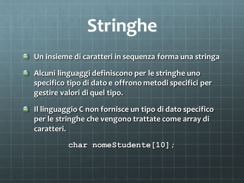 Stringhe Un insieme di caratteri in sequenza forma una stringa