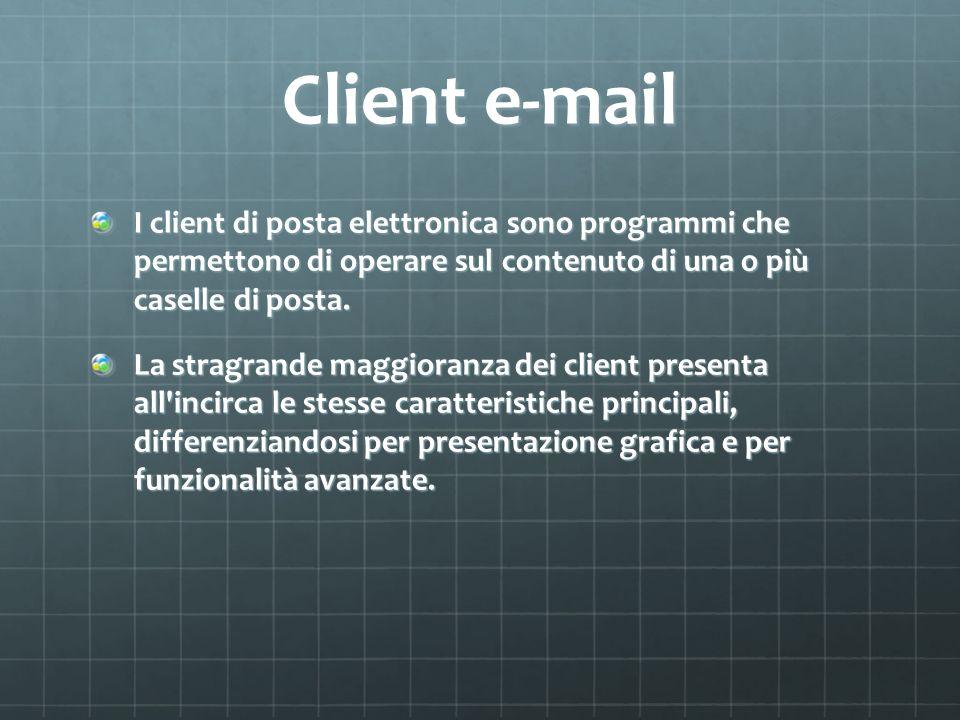 Client e-mail I client di posta elettronica sono programmi che permettono di operare sul contenuto di una o più caselle di posta.