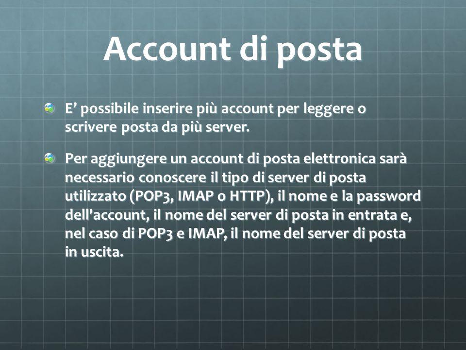Account di posta E' possibile inserire più account per leggere o scrivere posta da più server.