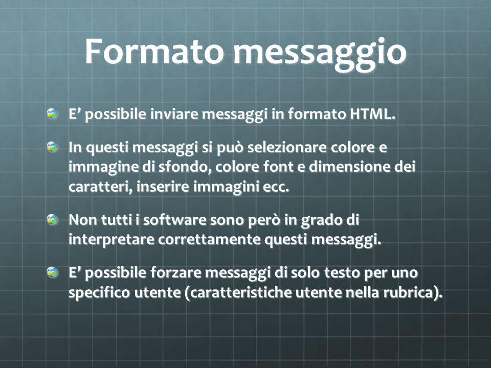 Formato messaggio E' possibile inviare messaggi in formato HTML.