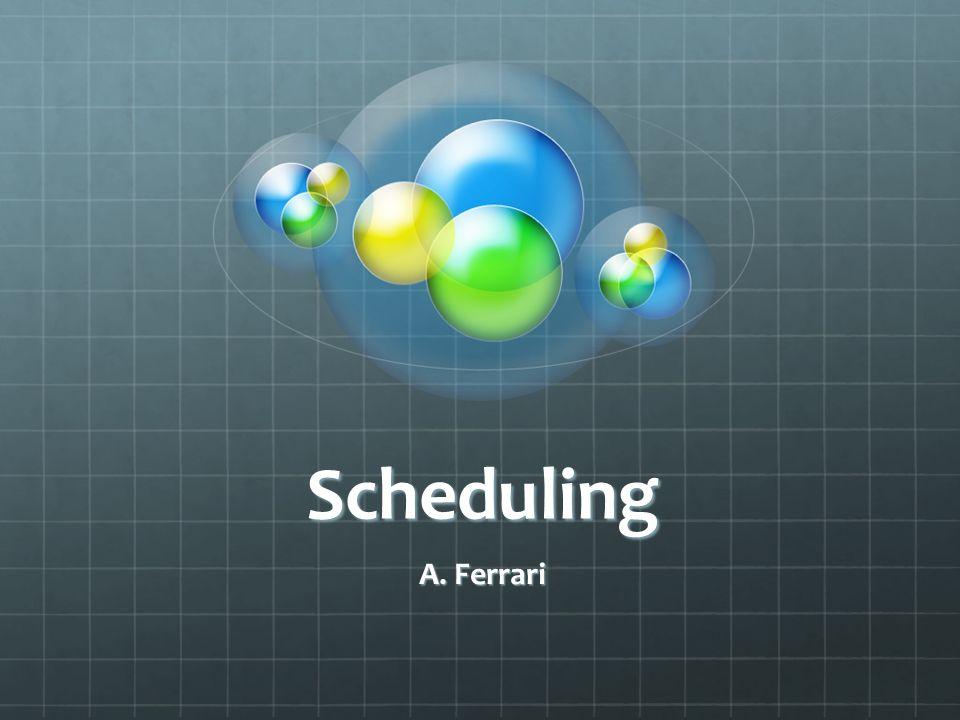 Scheduling A. Ferrari