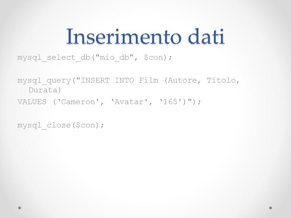 Inserimento dati mysql_select_db( mio_db , $con);