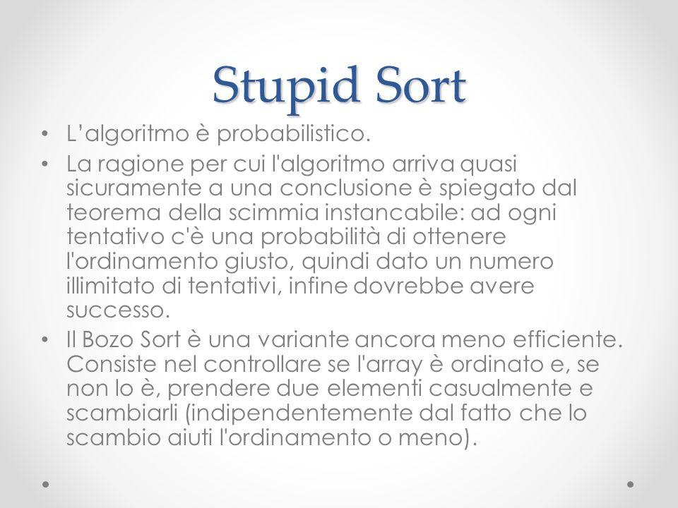 Stupid Sort L'algoritmo è probabilistico.