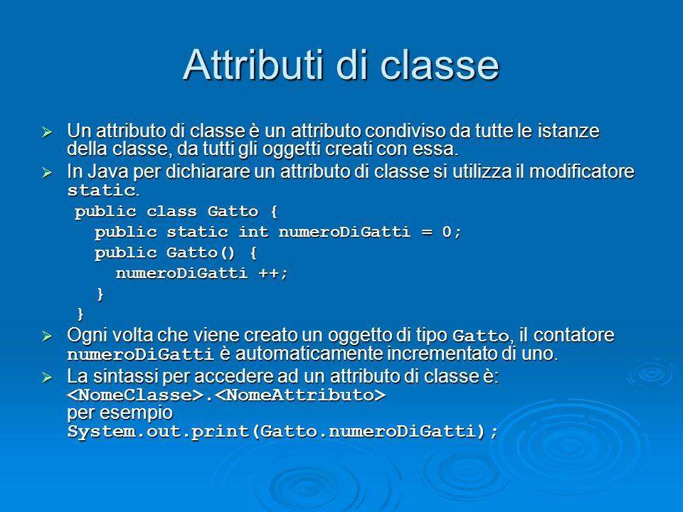 Attributi di classe Un attributo di classe è un attributo condiviso da tutte le istanze della classe, da tutti gli oggetti creati con essa.