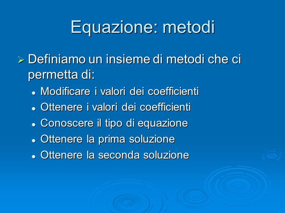 Equazione: metodi Definiamo un insieme di metodi che ci permetta di: