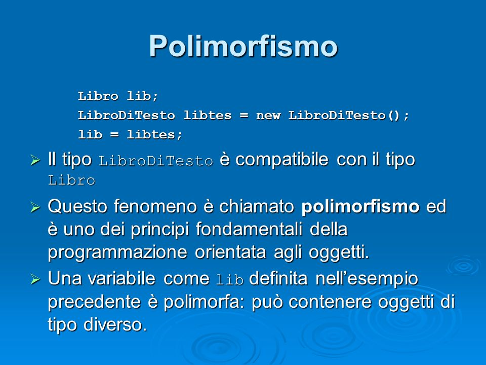 Polimorfismo Il tipo LibroDiTesto è compatibile con il tipo Libro