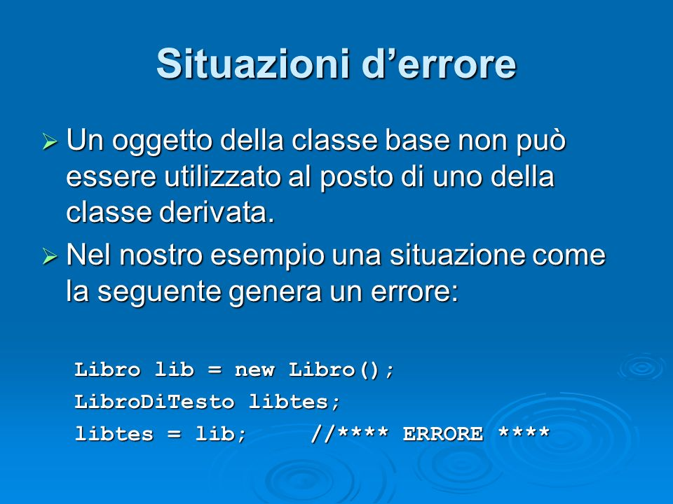 Situazioni d'errore Un oggetto della classe base non può essere utilizzato al posto di uno della classe derivata.