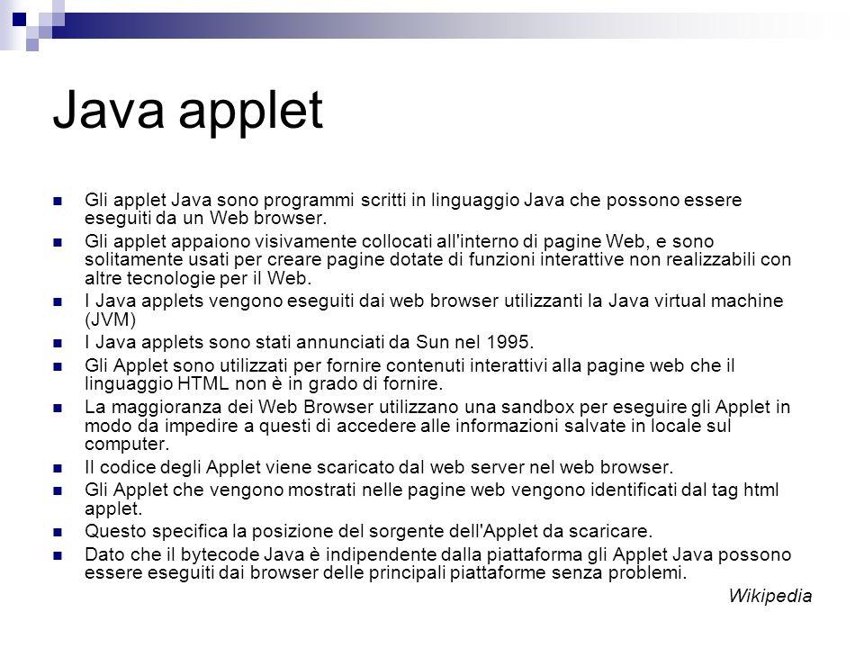 Java applet Gli applet Java sono programmi scritti in linguaggio Java che possono essere eseguiti da un Web browser.
