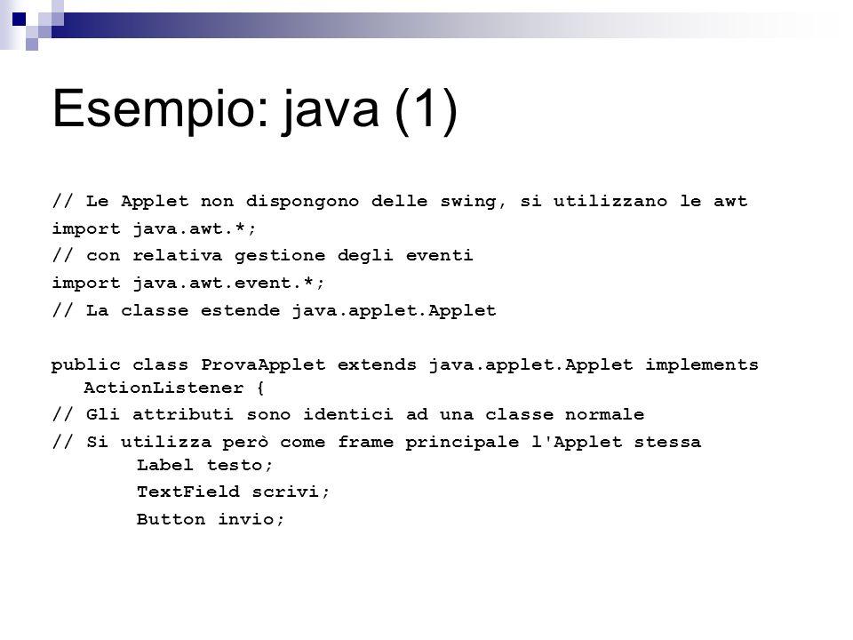 Esempio: java (1)// Le Applet non dispongono delle swing, si utilizzano le awt. import java.awt.*; // con relativa gestione degli eventi.