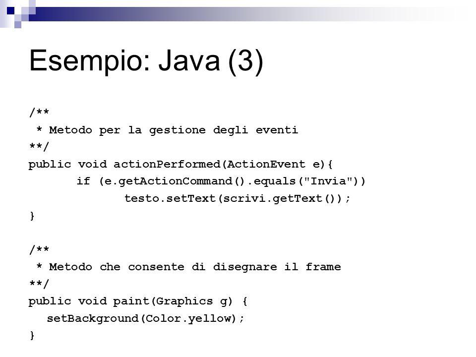 Esempio: Java (3) /** * Metodo per la gestione degli eventi **/
