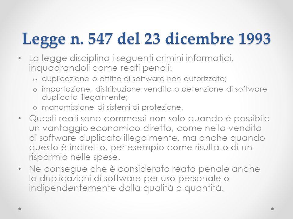 Legge n. 547 del 23 dicembre 1993 La legge disciplina i seguenti crimini informatici, inquadrandoli come reati penali: